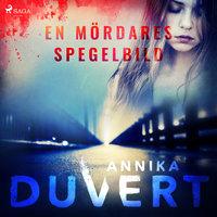En mördares spegelbild - Annika Duvert