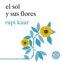 El sol y sus flores - Rupi Kaur
