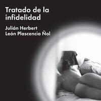 Tratado de la infidelidad - Julián Herbert, León Plascencia Ñol