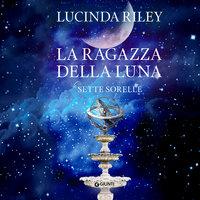 La ragazza della luna (Le sette sorelle, libro 5) - Lucinda Riley