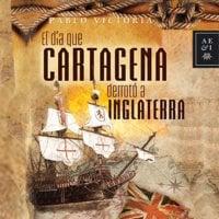 El día que Cartagena derrotó a Inglaterra - Pablo Victoria