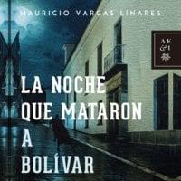 La noche que mataron a Bolívar - Mauricio Vargas