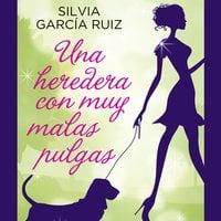 Una heredera con muy malas pulgas - Silvia García Ruiz