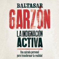 La indignación activa - Baltasar Garzón