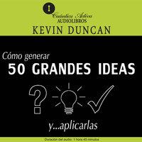 Cómo generar 50 grandes ideas y..aplicarlas - Kevin Duncan
