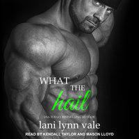 What the Hail - Lani Lynn Vale