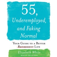55, Underemployed, and Faking Normal - Elizabeth White