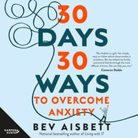 30 Days 30 Ways to Overcome Anxiety - Bev Aisbett