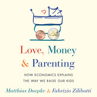 Love, Money, and Parenting - Matthias Doepke,Fabrizio Zilibotti