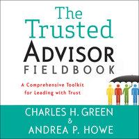 The Trusted Advisor Fieldbook - Charles H. Green, Andrea P. Howe