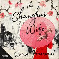 The Shanghai Wife - Emma Harcourt