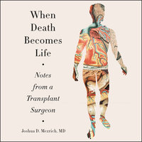 When Death Becomes Life - Joshua D Mezrich