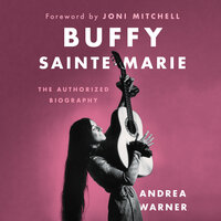 Buffy Sainte-Marie: The Authorized Biography - Andrea Warner