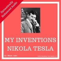 My Inventions: The Autobiography of Nikola Tesla - Nikola Tesla