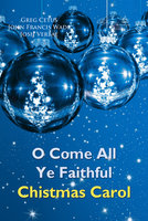 O Come All Ye Faithful Christmas Carol - Greg Cetus, John Francis Wade