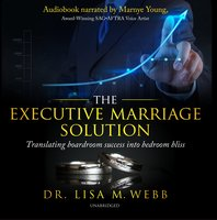 The Executive Marriage Solution: Translating Boardroom Success into Bedroom Bliss - Lisa M. Webb