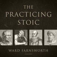 The Practicing Stoic - Ward Farnsworth