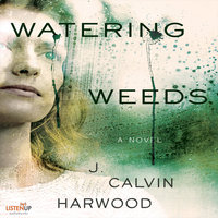 Watering Weeds: A Novel - J. Calvin Harwood