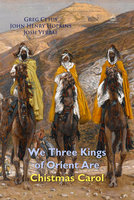 We Three Kings of Orient Are Christmas Carol - Greg Cetus, John Henry Hopkins