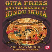 Gita Press and the Making of Hindu India - Akshaya Mukul