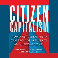 Citizen Capitalism - Lynn A. Stout,Tamara Belinfanti,Sergio Alberto Gramitto