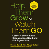 Help Them Grow or Watch Them Go - Beverly Kaye, Julie Winkle Giulioni