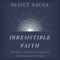 Irresistible Faith - Scott Sauls