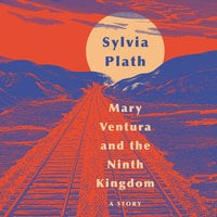 Mary Ventura and The Ninth Kingdom - Sylvia Plath