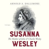 Susanna Wesley - Arnold A. Dallimore