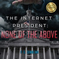 The Internet President: None of the Above - P. G. Sundling