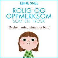 Rolig og oppmerksom som en frosk - Øvelser i mindfulness for barn - Eline Snel