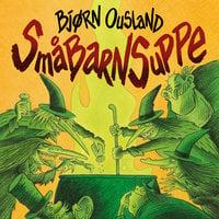 Småbarnsuppe - Bjørn Ousland