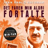 Pablo Escobar – Det faren min aldri fortalte - Juan Pablo Escobar