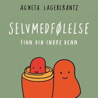 Selvmedfølelse - finn din indre venn - Agneta Lagercrantz