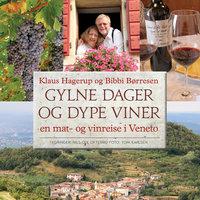 Gylne dager og dype viner - en mat- og vinreise i Veneto - Klaus Hagerup,Bibbi Børresen