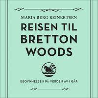 Reisen til Bretton Woods - Maria Berg Reinertsen