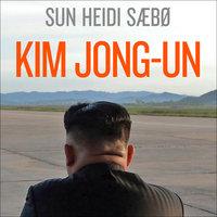 Kim Jong-un - Et skyggeportrett av en diktator - Sun Heidi Sæbø