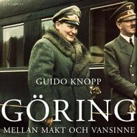 Göring: Mellan makt och vansinne - Guido Knopp