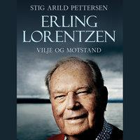 Erling Lorentzen - Vilje og motstand - Stig Arild Pettersen