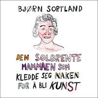 Den solbrente mammaen som kledde seg naken for å bli kunst - Bjørn Sortland