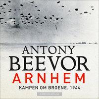 Arnhem - Kampen om broene. 1944 - Antony Beevor