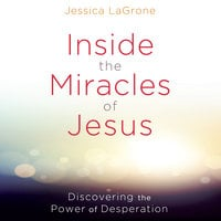 Inside the Miracles of Jesus - Jessica LaGrone