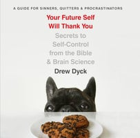 Your Future Self Will Thank You - Drew Dyck