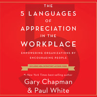 The 5 Languages of Appreciation in the Workplace - Gary Chapman,Paul White