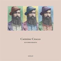 Carmine Crocco, Autobiografia - Carmine Crocco