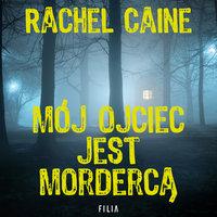 Mój ojciec jest mordercą - Rachel Caine