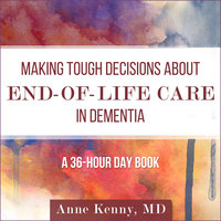 Making Tough Decisions about End-of-Life Care in Dementia - Anne Kenny