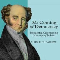 The Coming of Democracy - Mark R. Cheathem