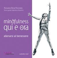 Mindfulness Qui e ora. Allenarsi al benessere - Rossana Silvia Pecorara