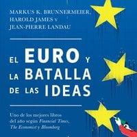 El euro y la batalla de las ideas - Harold James, Markus K. Brunnermeier, Jean-Pierre Landau